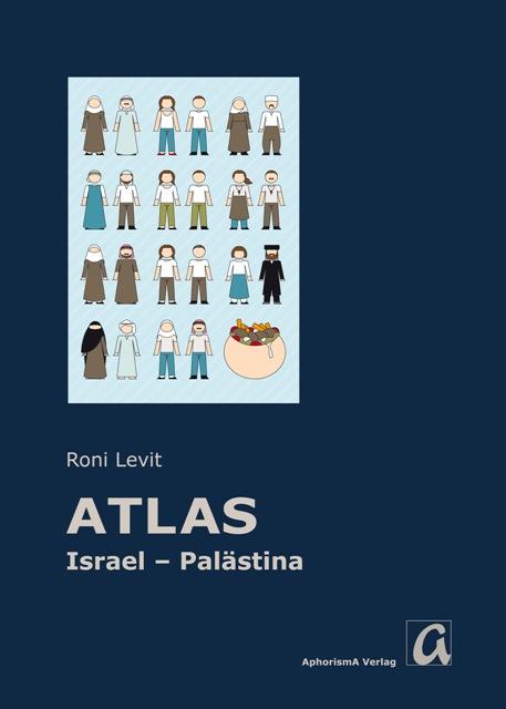 R. Levit: Atlas Israel/Palästina (das Foto ist der Homepage des AphorismA-Verlags entnommen)